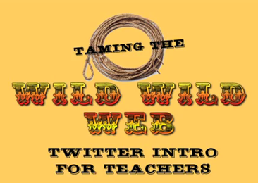 Taming the Wild Wild Web – Twitter Intro for Teachers
